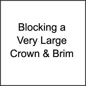 Tutorial How To Block a Very Large Crown and Brim